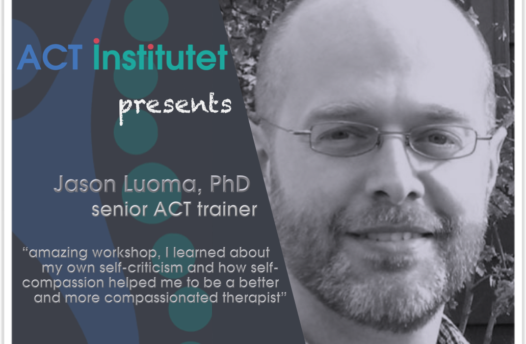 ACT with Compassion: Using ACT and Affective Science to Deepen Your Work with Clients Stuck in Self-Criticism and Shame with Jason Luoma, PhD and senior ACT trainer